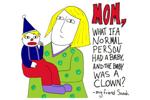 And the baby was a clown!